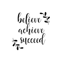 Believe, achieve, succeed. Inspirational vector quote.