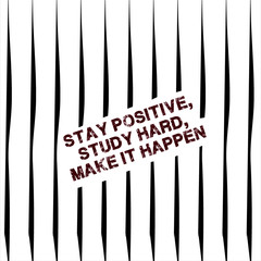 stay positive,study hard,make it happen
