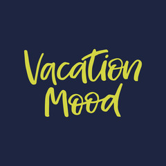 Hand drawn lettering card. The inscription: Vacation mood. Perfect design for greeting cards, posters, T-shirts, banners, print invitations.