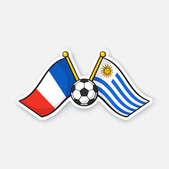 Sticker two crossed national flags of France versus Uruguay with soccer ball between them
