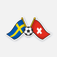 Sticker two crossed national flags of Sweden versus Switzerland with soccer ball between them