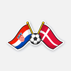 Sticker two crossed national flags of Croatia and Denmark with soccer ball between them
