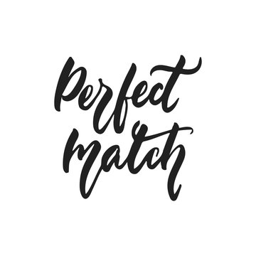 Perfect match - hand drawn wedding romantic lettering phrase isolated on the white background. Fun brush ink vector calligraphy quote for invitations, greeting cards design, photo overlays.