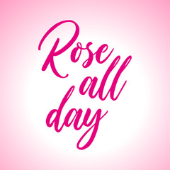 "lettering: Rose all day, Hand sketched ""Rose all day"" lettering typography. Hand drawn lettering sign. Badge, icon, banner, tag. Vector illustration"
