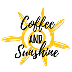 Coffee and sunshine. Lettering poster with yellow stain on background. Good morning concept