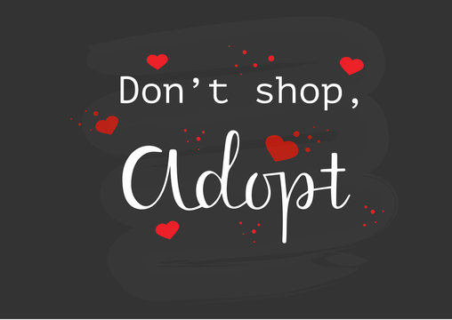 DONT SHOP, ADOPT ME-the inscription about the foster care. Handwritten lettering desigh.Motivation text.Perfect for poster, postcard, card, banner, lettering typography.Vector illustration EPS 10