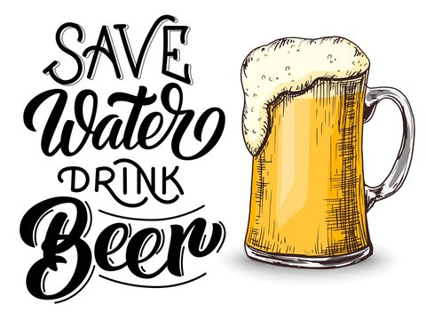 Save water drink beer hand lettering, vintage calligraphy, brush handwriting on white background with mug draft etching sketch. Vector drink illustration.