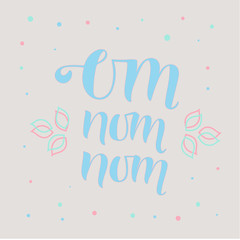 OM NOM NOM- cooking quote hand drawn lettering element your design. Perfect for advertising, poster, card, invitation, banner, menu, lettering typography.Vector illustration EPS 10