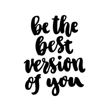 The hand-drawing ink quote: Be the best version of you. In a trendy calligraphic style, on a white background. It can be used for card, mug, brochures, poster, template etc.