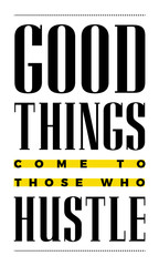 "Vector poster with the phrase ""Good Things Come To Those Who Hustle"". Motivation Poster for office and home. Me Awesome Design for t-shirt and print."