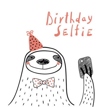 Hand drawn birthday card with cute funny sloth in a party hat, taking selfie with a smart phone, lettering quote. Isolated objects. Line drawing. Vector illustration. Design concept for children print