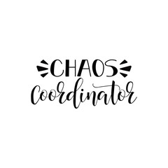 Chaos coordinator. Vector illustration on white background. Mother's Day. Modern hand lettering and calligraphy.