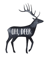 """Black watercolour silhouette of beautiful deer character with text phrase: """"Oh, Deer"""". Hand drawn water color painting on white background. Design for t-shirt print, card, banner, decor, scrapbooking."""