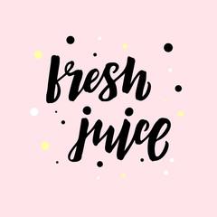 Hand drawn lettering phrase Fresh juice