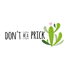 Funny hand drawn Prickly cactus print with inspirational quote Home decor Don't be a prick vector text