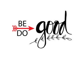 Be good, do good. Motivational quote.