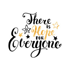 There is hope for everyone raster lettering inscription on white background. Black and gold lettering overlay.