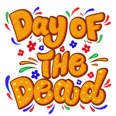 Day of the dead. Lettering phrase with flourish decor. Design element for poster, card, t shirt, emblem, sign.