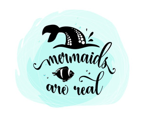 Mermaids are real. Mermaid tail, bubbles and cute fish. Inspiration quote about summer, black silhouette on blue spot