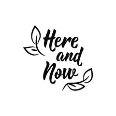 Here and now. Lettering. calligraphy vector illustration.