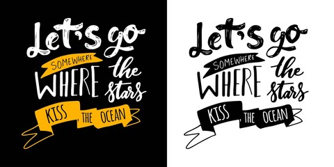 Let's go where the stars kiss the ocean. Hand lettering for your design