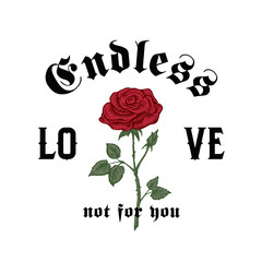 Endless Love Not For You. Abstract Vector Apparel Illustration. Hand Drawn Rose with Slogan Gothic Typography. Trendy T-shirt Design Template.