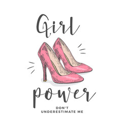 Girl Power Do Not Underestimate Me. Abstract Vector Apparel Illustration. Hand Drawn High Heel Pink Shoes with Slogan Girlie Typography. Trendy T-shirt Design Template.