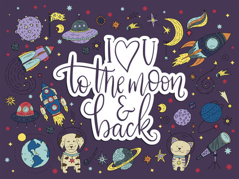 I love you to the moon and back. Handdrawn lettering quote with galaxy illustrations.