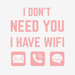 Vector illustration of trendy lettering I don't need you i have wi fi isolated on empty background with chat icons, fashion print for t shirt, internet kawaii emoji, minimalism style