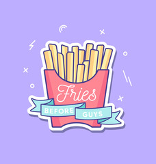 Fries before guys feminine inspirational poster with french fries and ribbon in trendy linear design isolated on violet background. Motivational card, poster, pin for friends and sisters