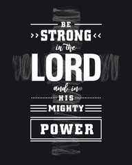 Lettering - Be strong in the Lord and in His mighty power with grunge cross on black background. Biblical t-shirt calligraphic vector design. Christian calligraphy quote poster