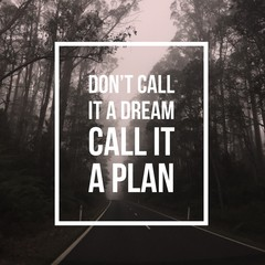 "Inspirational motivational quote ""Don't call it a dream, Call it a plan."" on forest and road background."