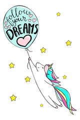 Cute little unicorn and baloon. Follow your dreams text. Vector isolated illustration
