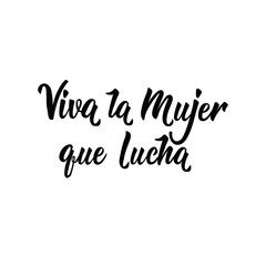 text in Spanish: Viva woman fighting. Feminism quote, woman motivational slogan. lettering. Vector design. Viva La Mujer Que Lucha