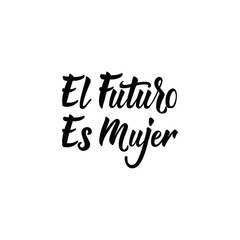 text in Spanish: The Future Is Female. Feminism quote, woman motivational slogan. lettering. Vector design. El futuro es Mujer