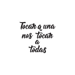 text in Spanish: They touch one they touch us all. Feminism quote, woman motivational slogan. lettering. Vector design. Tocan a una nos tocan a Todas.