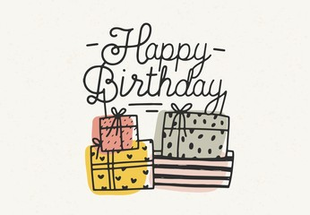 Happy Birthday lettering or wish written with cursive font and decorated with colorful gift or present boxes. Hand drawn decorative vector illustration for festive greeting card, party invitation.