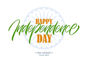 Vector illustration: Handwritten lettering of Happy Independence Day. 15th of August. Salute India.