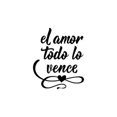 text in Spanish: Love wins everything. Lettering. calligraphy vector illustration. el amor todo lo vence