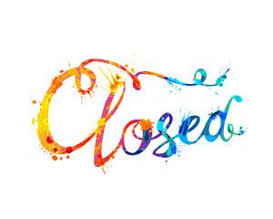 Closed. Hand written word of splash paint