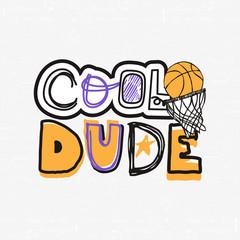 Vector Illustration for basketball, grunge, sketch. Cool dude, slogan. Print design for children's T-shirts. Typographic print poster.