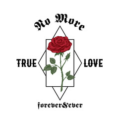 No More True Love Forever and Ever. Abstract Vector Apparel Illustration. Hand Drawn Rose with Slogan Gothic Typography. Trendy T-shirt Design Template.