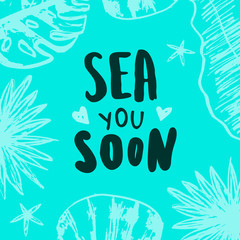 Sea you soon - Summer holidays and vacation vector illustration. Sea shell and ocean waves on background. Fashion print, T-shirt, greeting card and banner design. Handwritten calligraphy quote.
