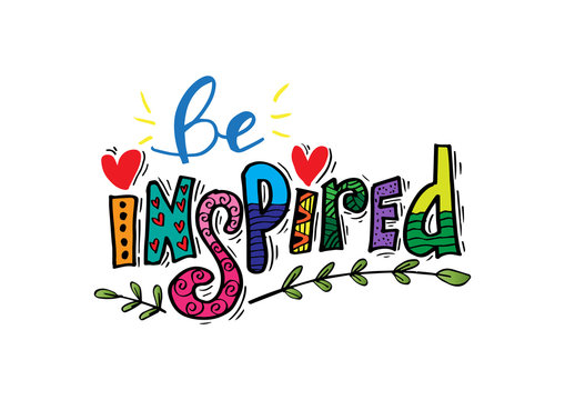 Be inspired lettering . Positive inspirational quote.