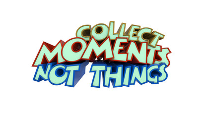 Collect Moments not Things inscription on white background
