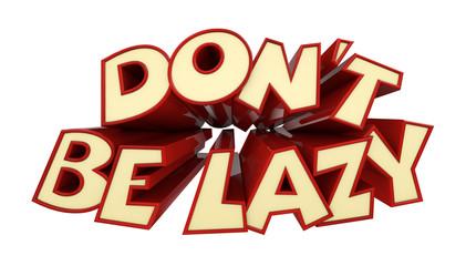 Don't be lazy inscription on white background