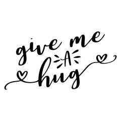 Give me a hug - lettering message. Hand drawn phrase. Handwritten modern brush calligraphy. Good for scrap booking, posters, greeting cards, banners, textiles, gifts, T-shirts, mugs or other gifts.