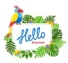 Tropical background with palm leaves, exotic flowers and colorful parrot. Animated character. Decorative square frame with text Hello Summer. Place for text. Theme of plants. Vector floral image.