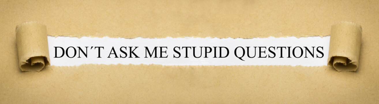 Don´t ask me stupid questions