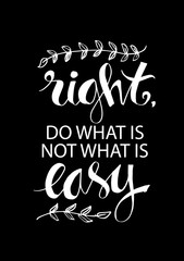Do what is right, not what is easy. Motivational quote.